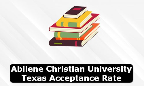 Abilene Christian University Texas Acceptance Rate