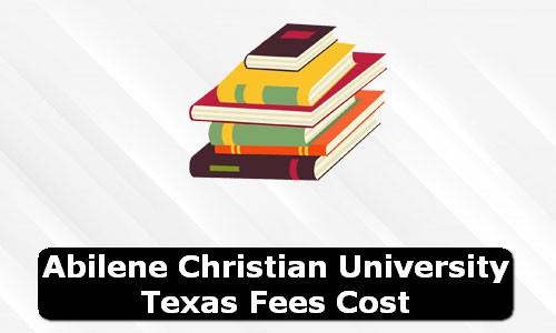 Abilene Christian University Texas Fees Cost