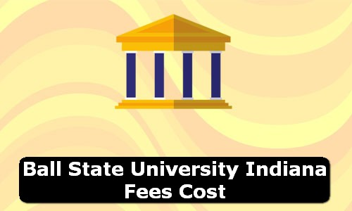 Ball State University Indiana Fees Cost