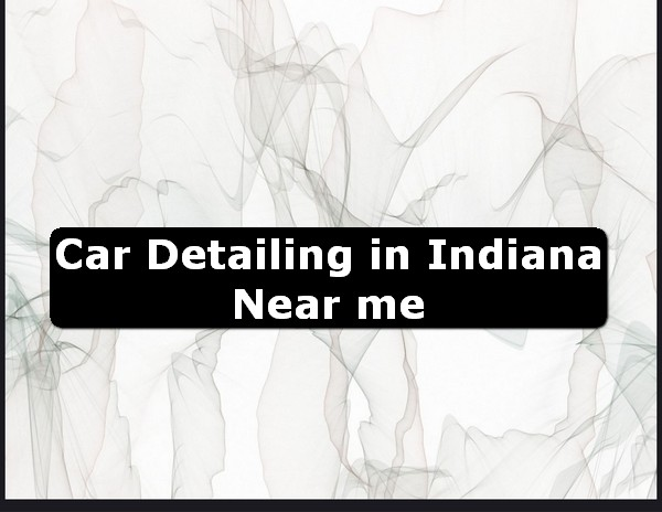 Car Detailing in indiana Near Me USA