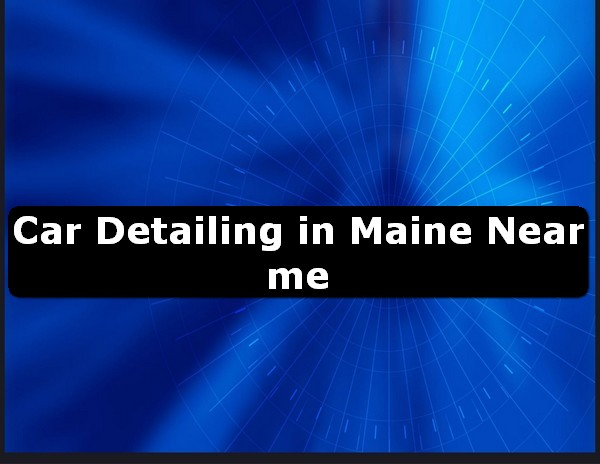 Car Detailing in maine Near Me USA