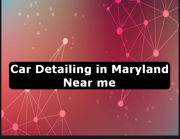Car Detailing in maryland Near Me USA