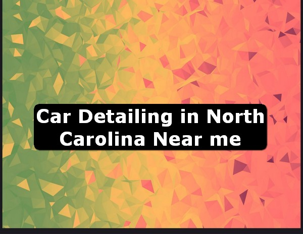Car Detailing in north carolina Near Me USA