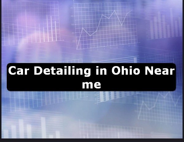 Car Detailing in ohio Near Me USA