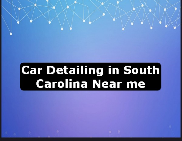 Car Detailing in south carolina Near Me USA