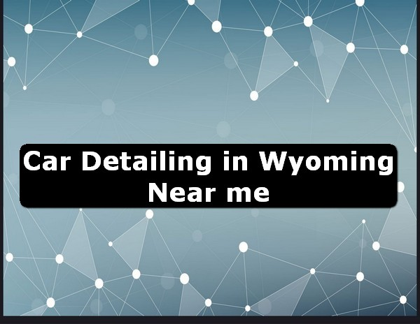 Car Detailing in wyoming Near Me USA