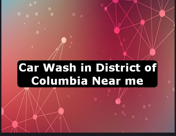 Car Wash in district of columbia Near Me USA