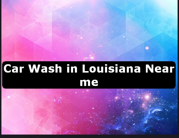 Car Wash in louisiana Near Me USA