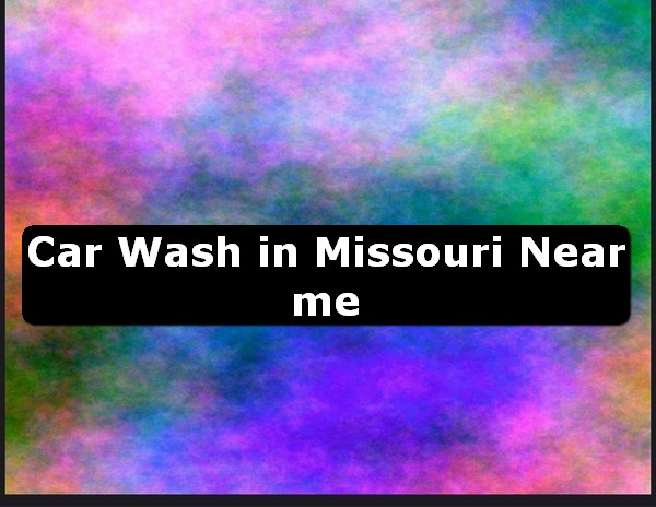 Car Wash in missouri Near Me USA