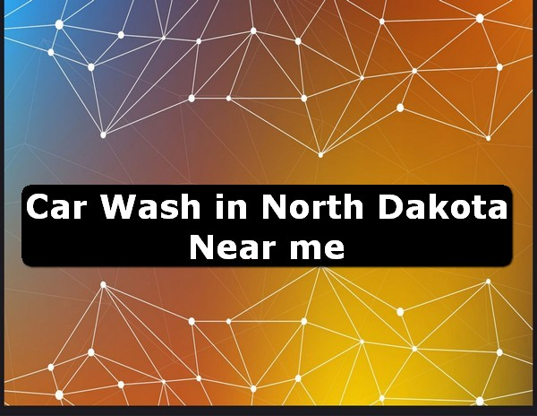 Car Wash in north dakota Near Me USA