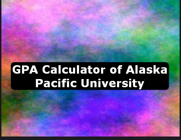GPA Calculator of alaska pacific university USA