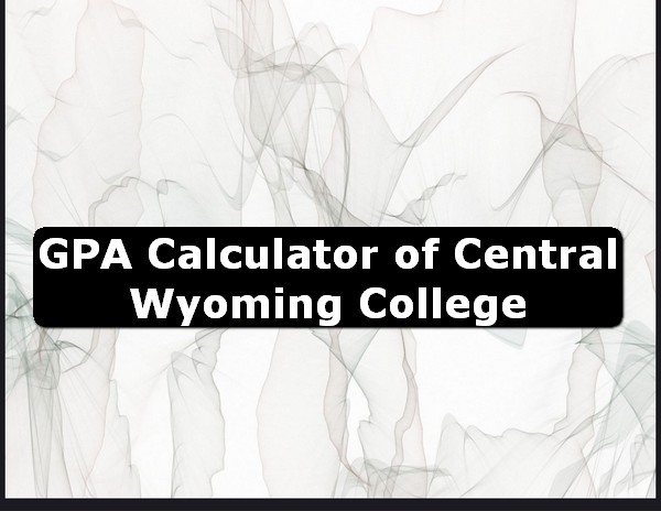 GPA Calculator of central wyoming college USA