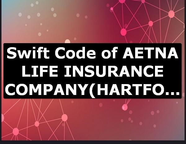 Aetna Life Insurance Company Swift Code Of Hartford Usa Online Lookup Here Bic Code